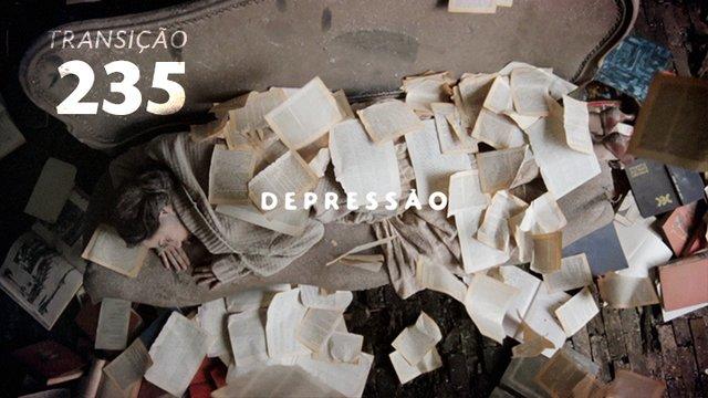Transição 235 - Depressão