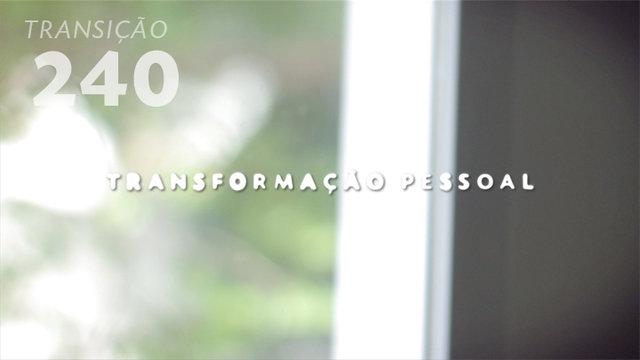 Transição 240 - Transformação Pessoal