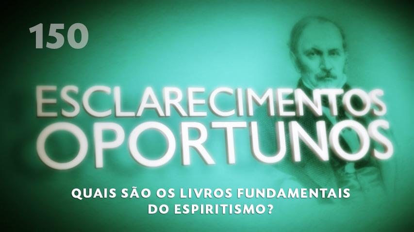 Esclarecimentos Oportunos 150 - Quais são os livros fundamentais do espiritismo?