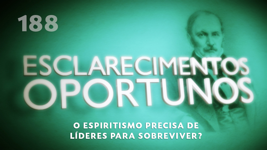 Esclarecimentos Oportunos 188 - O espiritismo precisa de líderes para sobreviver?