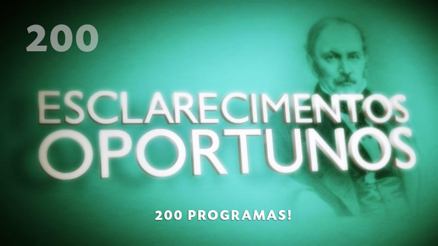Esclarecimentos Oportunos 200 - 200 Programas!