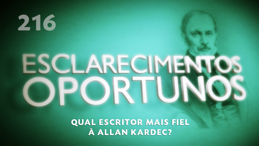 Esclarecimentos Oportunos 216 - Qual o escritor mais fiel à Allan Kardec?