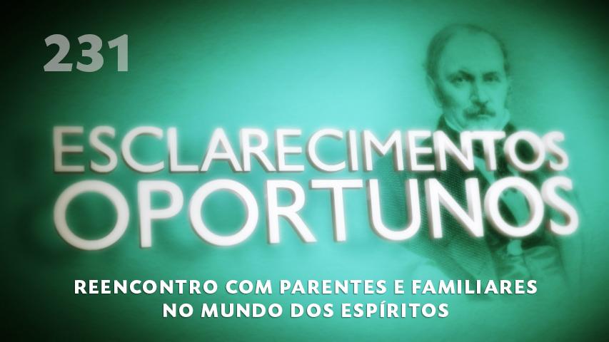 Esclarecimentos Oportunos 231 - Reencontro com parentes e familiares no mundo dos espíritos