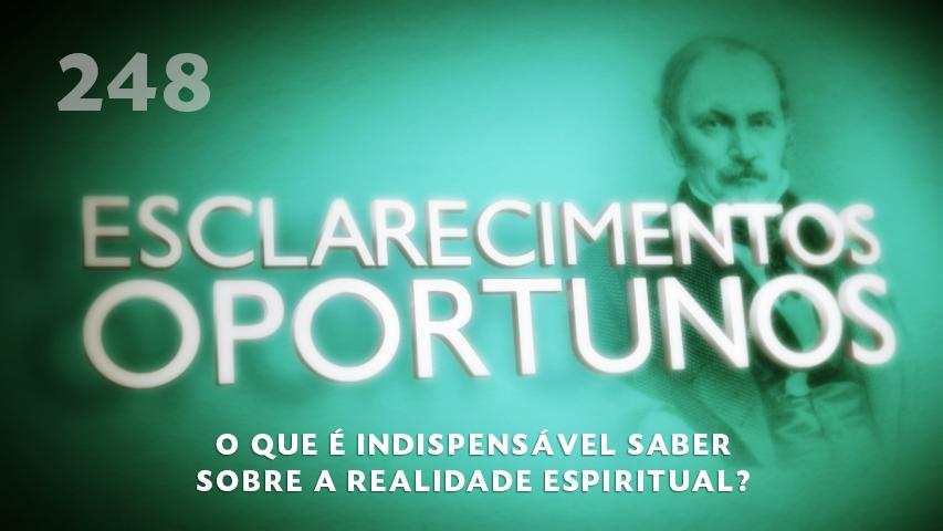 Esclarecimentos Oportunos 248 - O que é indispensável saber sobre a realidade espiritual?