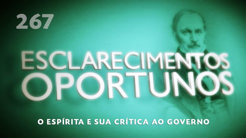 Esclarecimentos Oportunos 267 - O Espírita e sua crítica ao governo