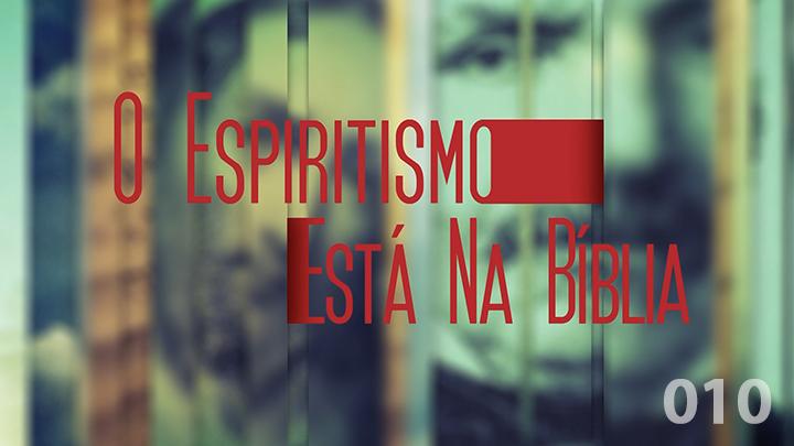 O Espiritismo Está na Bíblia 010 - Aparições e Materializações