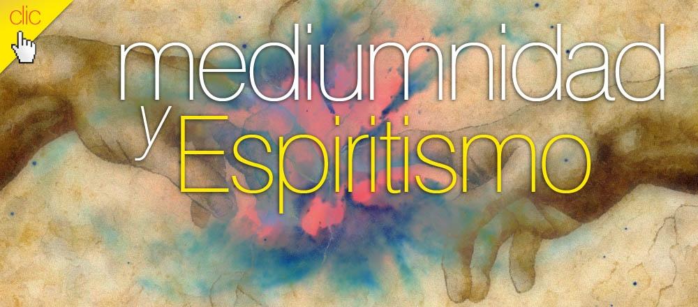 Mediumnidad y Espiritismo