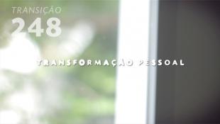 Transição 248 - Transformação Pessoal