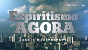 Espiritismo Agora - Série Mediunidade - Introdução