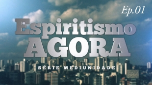 Espiritismo Agora 001 - Série Mediunidade