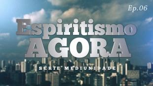 Espiritismo Agora 006 - Série Mediunidade - Médiuns e Mediunidade