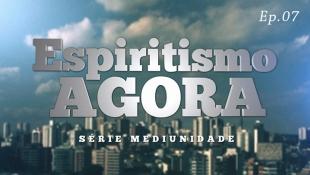 Espiritismo Agora 007 - Série Mediunidade - Como os Espíritos Agem Sobre a Matéria