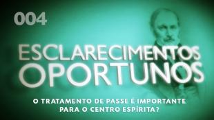 Esclarecimentos Oportunos 004 - O tratamento de passe é importante no centro espírita?