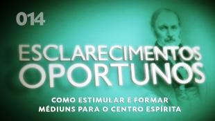 Esclarecimentos Oportunos 014 - Como estimular e formar médiuns para o centro espírita