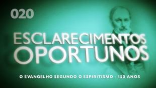 Esclarecimentos Oportunos 020 - O Evangelho Segundo o Espiritismo - 150 anos