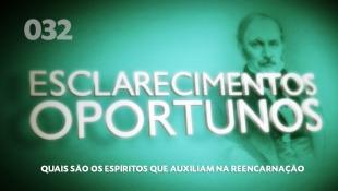 Esclarecimentos Oportunos 032 - Quais são os espíritos que auxiliam na reencarnação?