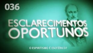 Esclarecimentos Oportunos 036 - O Espiritismo é Esotérico?