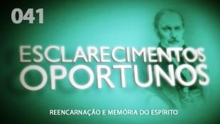 Esclarecimentos Oportunos 041 - Reencarnação e Memória do Espírito