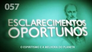 Esclarecimentos Oportunos 057 - O Espiritismo e a Melhora do Planeta