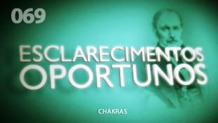 Esclarecimentos Oportunos 069 - Chakras
