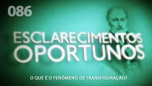 Esclarecimentos Oportunos 086 - O que é o Fenômeno de Transfiguração?