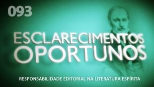 Esclarecimentos Oportunos 093 - Responsabilidade Editorial na Literatura Espírita