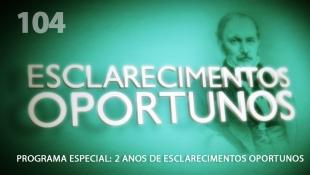 Esclarecimentos Oportunos 104 - Programa Especial: 2 Anos de Esclarecimentos Oportunos