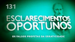 Esclarecimentos Oportunos 131 - Os falsos profetas da erraticidade