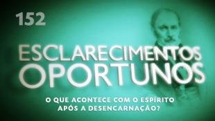 Esclarecimentos Oportunos 152 -  O que acontece com o espírito após a desencarnação?