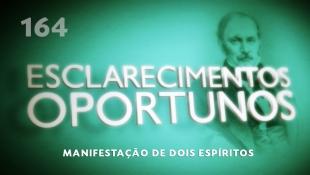 Esclarecimentos Oportunos 164 - Manifestação de dois espíritos