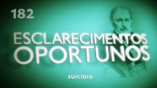 Esclarecimentos Oportunos 182 - Suicídio