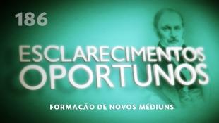 Esclarecimentos Oportunos 186 - Formação de novos médiuns