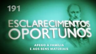 Esclarecimentos Oportunos 191 - Apego à família e aos bens materiais