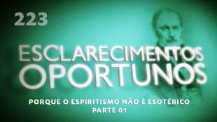 Esclarecimentos Oportunos 223 - Porque o Espiritismo não é esotérico - Parte 01