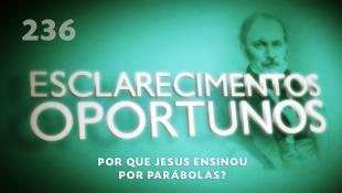 Esclarecimentos Oportunos 236 - Por que Jesus ensinou por parábolas?
