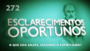 Esclarecimentos Oportunos 272 - O que são anjos, segundo o Espiritismo?