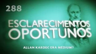 Esclarecimentos Oportunos 288 - Allan Kardec era médium?