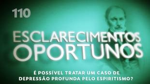 Esclarecimentos Oportunos 110 - É possível tratar um caso de depressão profunda pelo espiritismo?