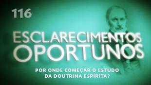 Esclarecimentos Oportunos 116 - Por onde começar o estudo da Doutrina Espírita?
