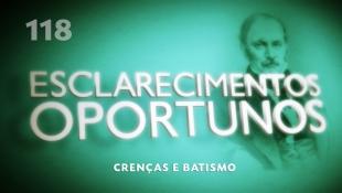 Esclarecimentos Oportunos 118 - Crenças e batismo