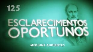 Esclarecimentos Oportunos 125 - Médiuns audientes