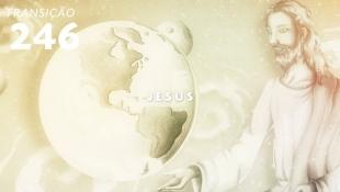 Transição 246 - Jesus