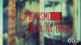 O Espiritismo Está na Bíblia 003 - Tipos de Mediunidade