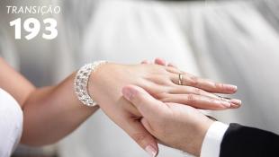 Transição 193 - Casamento