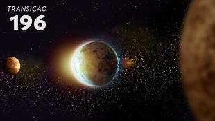 Transição 196 - Transição Planetária