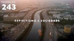 Transição 243 - Espiritismo e Sociedade