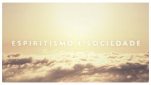Uma nova visão 009 - Espiritismo e sociedade