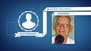 Você pergunta, Milton Felipeli responde (051)